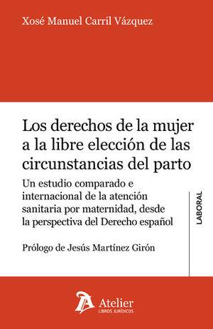 DERECHOS DE LA MUJER A LA LIBRE ELECCIÓN DE LAS CIRCUNSTANCIAS DEL PARTO, LOS