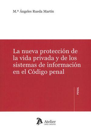 NUEVA PROTECCIÓN DE LA VIDA PRIVADA Y DE LOS SISTEMAS DE INFORMACIÓN EN EL CÓDIGO PENAL, LA