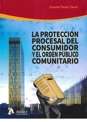 PROTECCIÓN PROCESAL DEL CONSUMIDOR Y EL ORDEN PÚBLICO COMUNITARIO, LA