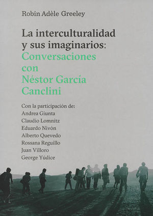 INTERCULTURALIDAD Y SUS IMAGINARIOS: CONVERSACIONES CON NESTOR GARCÍA CANCLINI
