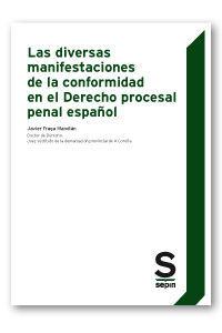 DIVERSAS MANIFESTACIONES DE LA CONFORMIDAD EN EL DERECHO PROCESAL PENAL ESPAÑOL,LAS