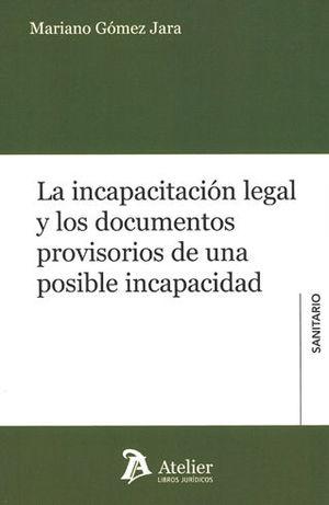 INCAPACITACIÓN LEGAL Y LOS DOCUMENTOS PROVISORIOS DE UNA POSIBLE INCAPACIDAD, LA