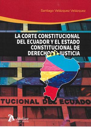 CORTE CONSTITUCIONAL DE ECUADOR Y EL ESTADO CONSTITUCIONAL DE DERECHOS Y JUST, LA
