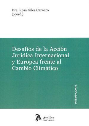 DESAFIOS DE LA ACCIÓN JURÍDICA INTERNACIONAL Y EUROPEA FRENTE AL CAMBIO CLIMÁTIC