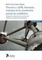 PROCESO Y ADR: HERENCIA ROMANA EN LA RESOLUCIÓN ACTUAL DE CONFLICTOS