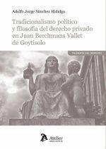 TRADICIONALISMO POLÍTICO Y FILOSOFÍA DEL DERECHO PRIVADO EN JUAN BERCHMANS VALLET DE GOYTISOLO