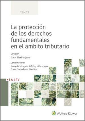 PROTECCIÓN DE LOS DERECHOS FUNDAMENTALES EN EL ÁMBITO TRIBUTARIO, LA