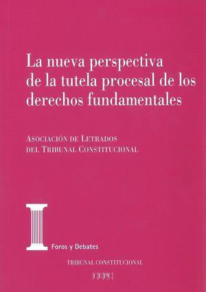 NUEVA PERSPECTIVA DE LA TUTELA PROCESAL DE LOS DERECHOS FUNDAMENTALES, LA