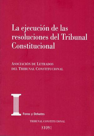 EJECUCION DE LAS RESOLUCIONES DEL TRIBUNAL CONSTITUCIONAL