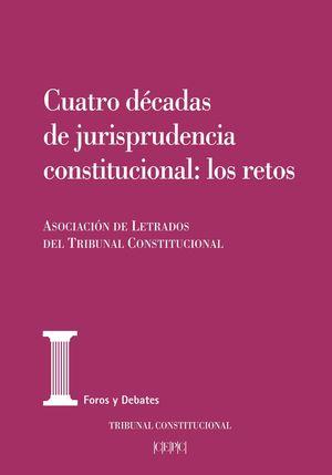 CUATRO DÉCADAS DE JURISPRUDENCIA CONSTITUCIONAL