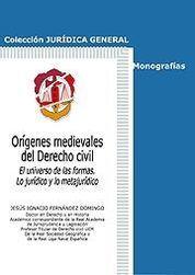 ORÍGENES MEDIEVALES DEL DERECHO CIVIL. EL UNIVERSO DE LAS FORMAS. LO JURÍDICO Y