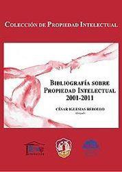 BIBLIOGRAFÍA SOBRE PROPIEDAD INTELECTUAL 2001-2011