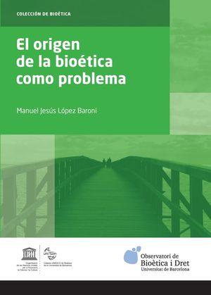 ORIGEN DE LA BIOÉTICA COMO PROBLEMA, EL