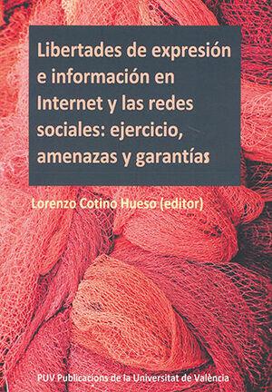 LIBERTADES DE EXPRESIÓN E INFORMACIÓN EN INTERNET Y LAS REDES SOCIALES: EJERCICIO, AMENAZAS Y GARANTÍAS