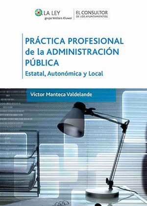 PRÁCTICA PROFESIONAL DE LA ADMINISTRACIÓN PÚBLICA : ESTATAL, AUTONÓMICA Y LOCAL