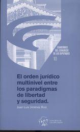 ORDEN JURÍDICO MULTINIVEL ENTRE LOS PARADIGMAS DE LIBERTAD Y SEGURIDAD, EL