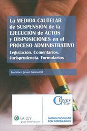 MEDIDA CAUTELAR DE SUSPENSIÓN DE LA EJECUCIÓN DE ACTOS Y DISPOSICIONES EN EL PROCESO ADMINISTRATIVO,