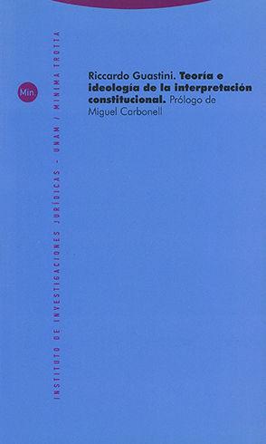 TEORÍA E IDEOLOGÍA DE LA INTERPRETACIÓN CONSTITUCIONAL - 1ª ED. 2008 - 1ª REIMP 2021