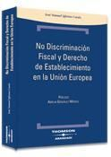 NO DISCRIMINACIÓN FISCAL Y DERECHO DE ESTABLECIMIENTO EN LA UNIÓN EUROPEA.
