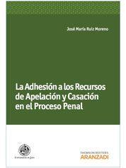 ADHESIÓN A LOS RECURSOS DE APELACIÓN Y CASACIÓN EN EL PROCESO PENAL, LA