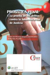 PROBÁTICA PENAL I. LA PRUEBA DE LOS DELITOS CONTRA LA ADMINISTRACIÓN DE JUSTICIA