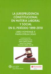LA JURISPRUDENCIA CONSTITUCIONAL EN MATERIA LABORAL Y SOCIAL EN EL PERIODO 1999-