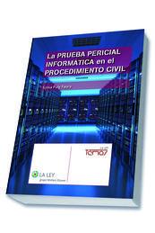PRUEBA PERICIAL INFORMÁTICA EN EL PROCEDIMIENTO CIVIL, LA