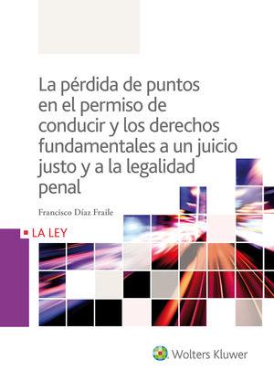 PÉRDIDA DE PUNTOS EN EL PERMISO DE CONDUCIR Y LOS DERECHOS FUNDAMENTALES A UN JUICIO JUSTO Y A LA LEGALIDAD PENAL, LA