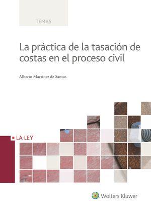 PRÁCTICA DE LA TASACIÓN DE COSTAS EN EL PROCESO CIVIL, LA