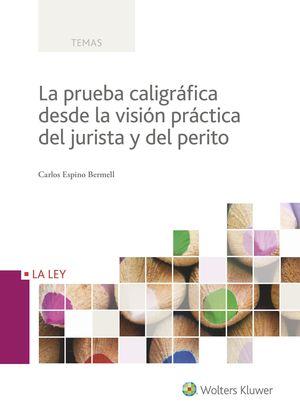 PRUEBA CALIGRÁFICA DESDE LA VISIÓN PRÁCTICA DEL JURISTA Y DEL PERITO, LA