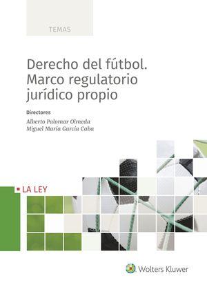 DERECHO DEL FÚTBOL. MARCO REGULATORIO JURÍDICO PROPIO