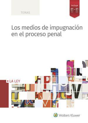 MEDIOS DE IMPUGNACIÓN EN EL PROCESO PENAL, LOS