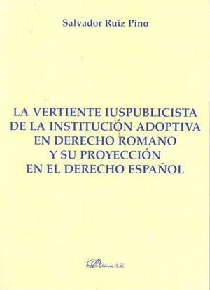 VERTIENTE IUSPUBLICISTA DE LA INSTITUCIÓN ADOPTIVA EN DERECHO ROMANO Y SU PROYECCIÓN EL EL DERECHO ESPAÑOL, LA