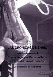 CRÓNICAS DE ENRIQ. LA ENSEÑANZA DE LA CRIMINOLOGÍA Y EL DERECHO PENAL A TRAVÉS, LAS