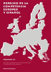 DERECHO DE LA COMPETENCIA EUROPEO Y ESPAÑOL. VOLUMEN XI