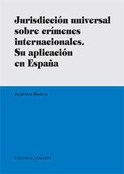 JURISDICCIÓN UNIVERSAL SOBRE CRÍMENES INTERNACIONALES. SU APLICACIÓN EN ESPAÑA.