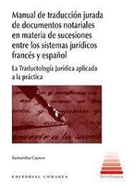 MANUAL DE TRADUCCIÓN JURADA DE DOCUMENTOS NOTARIALES EN MATERIA DE SUCESIONES ENTRE LOS SISTEMAS JURÍDICOS FRANCÉS Y ESPAÑOL