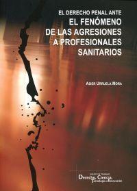 DERECHO PENAL ANTE EL FENÓMENO DE LAS AGRESIONES A PROFESIONALES SANITARIOS, EL