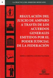 REGULACIÓN DEL JUICIO DE AMPARO A TRAVÉS DE LOS ACUERDOS GENERALES EMITIDOS POR EL PODER JUDICIAL DE LA FEDERACIÓN