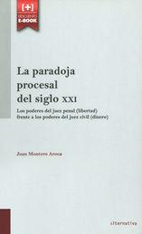 PARADOJA PROCESAL DEL SIGLO XXI LA: LOS PODERES DEL JUEZ PENAL (LIBERTAD) FRENTE A LOS PODERES DEL JUEZ CIVIL (DINERO)