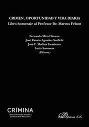 CRIMEN, OPORTUNIDAD Y VIDA DIARIA. LIBRO HOMENAJE AL PROFESOR DR. MARCUS FELSON