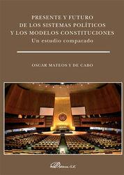 PRESENTE Y FUTURO DE LOS SISTEMAS POLÍTICOS Y LOS MODELOS CONSTITUCIONES. UN EST