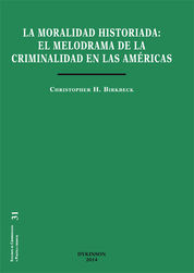 MORALIDAD HISTORIADA. EL MELODRAMA DE LA CRIMINALIDAD EN LAS AMÉRICAS, LA