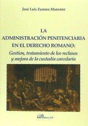 ADMINISTRACIÓN PENITENCIARIA EN EL DERECHO ROMANO, LA
