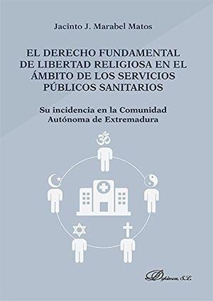 DERECHO FUNDAMENTAL DE LIBERTAD RELIGIOSA EN EL ÁMBITO DE LOS SERVICIOS PÚBLICOS SANITARIOS, EL