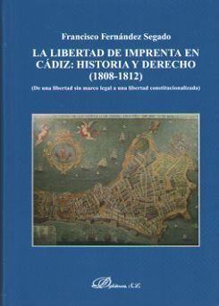 LA LIBERTAD DE IMPRENTA EN CÁDIZ: HISTORIA Y DERECHO (1808-1812)