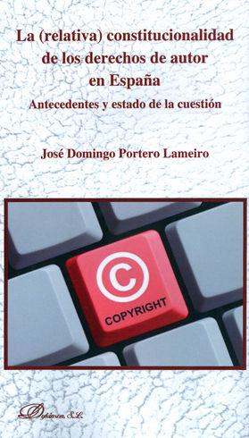 (RELATIVA) CONSTITUCIONALIDAD DE LOS DERECHOS DE AUTOR EN ESPAÑA, LA