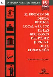 RÉGIMEN DE DEUDA PÚBLICA LOCAL A LA LUZ DE LAS DECISIONES DEL PODER JUDICIAL DE LA FEDERACIÓN