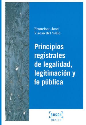 PRINCIPIOS REGISTRALES DE LEGALIDAD, LEGITIMACIÓN Y FE PÚBLICA