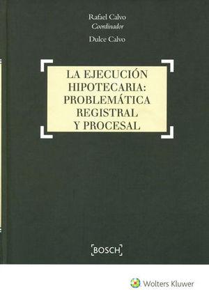 EJECUCIÓN HIPOTECARIA: PROBLEMÁTICA REGISTRAL Y PROCESAL, LA